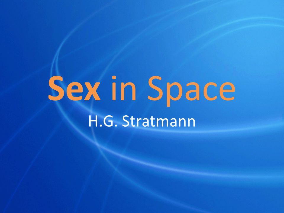 Sex in Space H.G. Stratmann