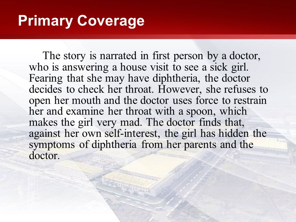 Primary Coverage The story is narrated in first person by a doctor, who is answering a house visit to see a sick girl.