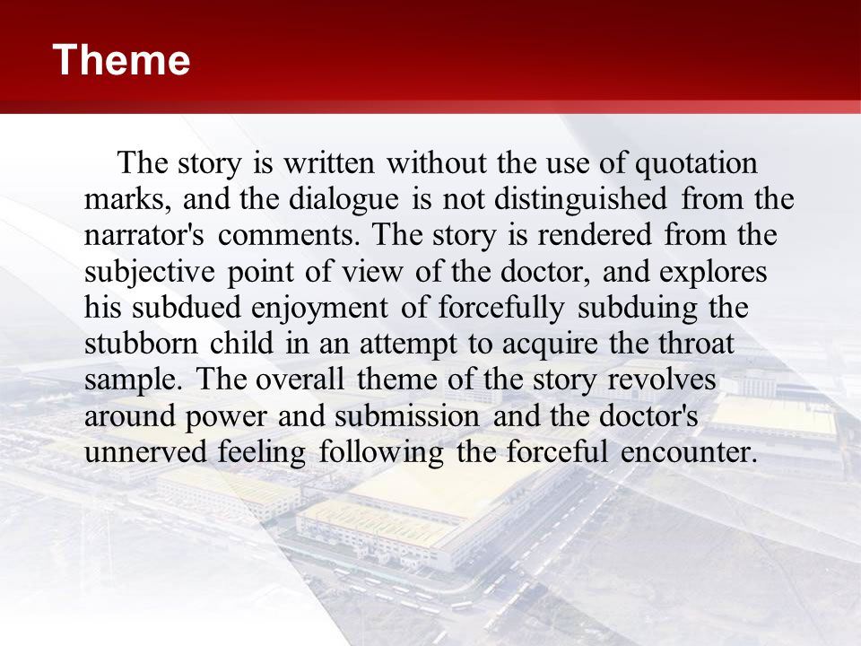Theme The story is written without the use of quotation marks, and the dialogue is not distinguished from the narrator s comments.