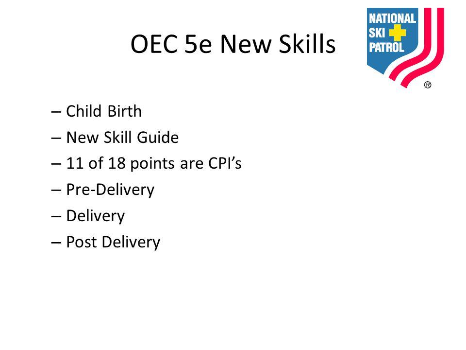 OEC 5e New Skills – Child Birth – New Skill Guide – 11 of 18 points are CPI's – Pre-Delivery – Delivery – Post Delivery