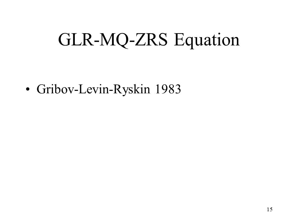 15 GLR-MQ-ZRS Equation Gribov-Levin-Ryskin 1983