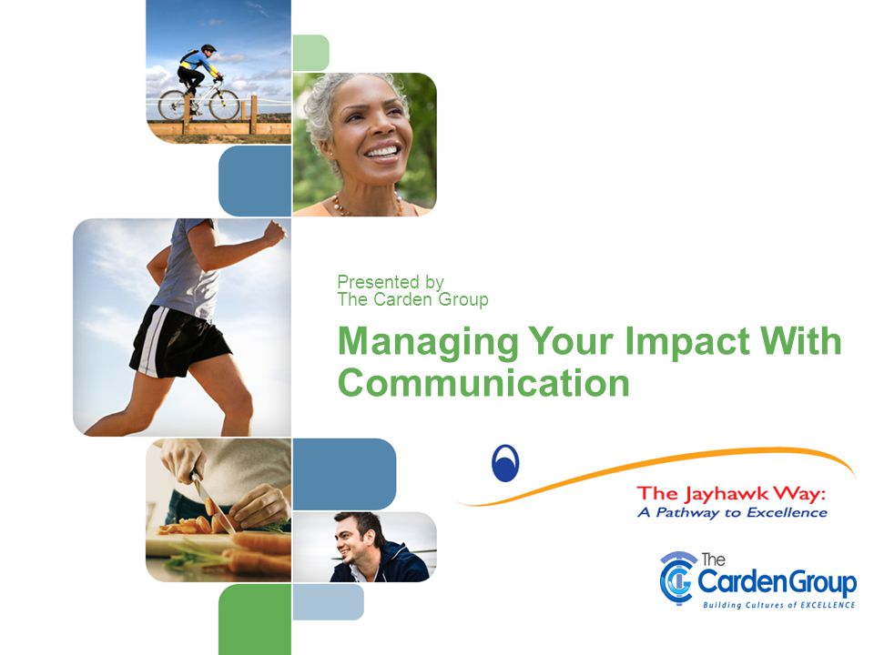 Managing Your Impact With Communication Presented by The Carden Group