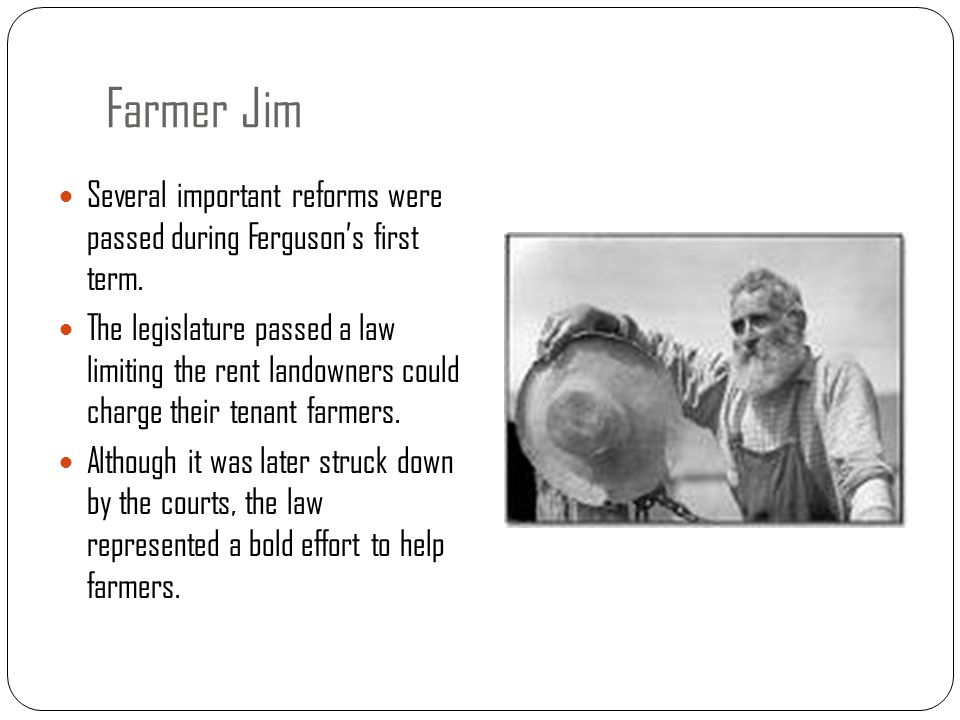 Farmer Jim Several important reforms were passed during Ferguson's first term.