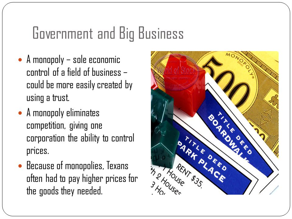 Government and Big Business A monopoly – sole economic control of a field of business – could be more easily created by using a trust.