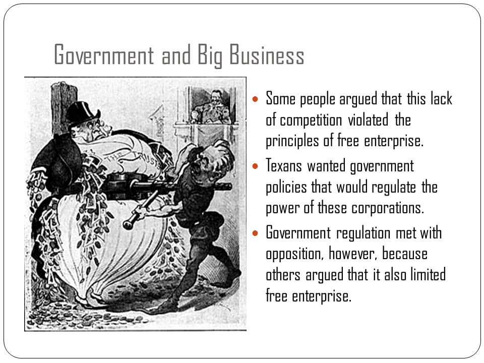 Government and Big Business Some people argued that this lack of competition violated the principles of free enterprise.
