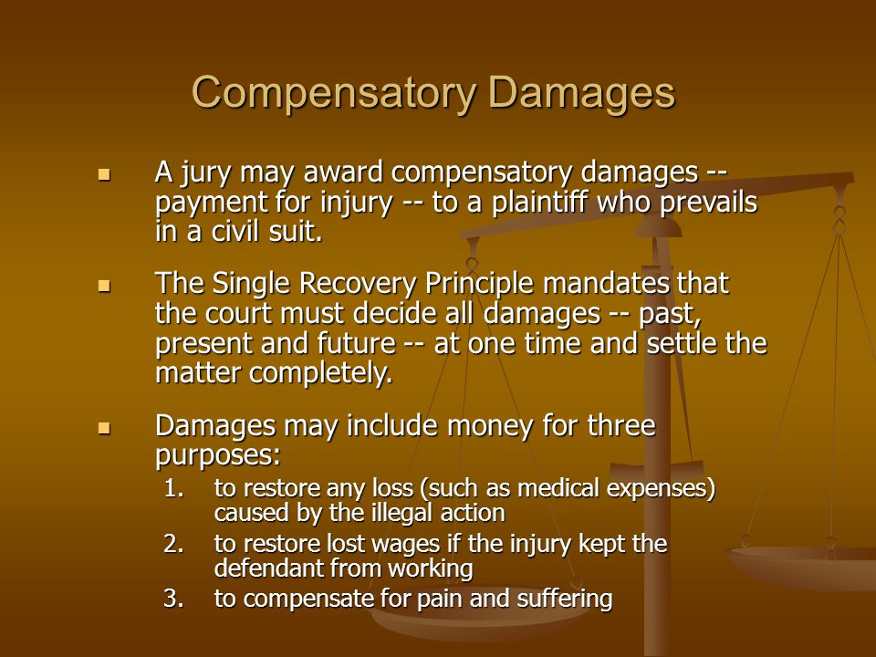 Compensatory Damages A jury may award compensatory damages -- payment for injury -- to a plaintiff who prevails in a civil suit. A jury may award comp