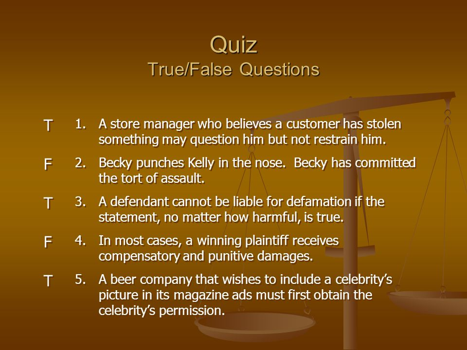 Quiz True/False Questions 1.A store manager who believes a customer has stolen something may question him but not restrain him. 2.Becky punches Kelly