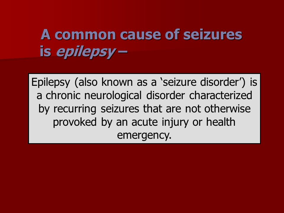 A common cause of seizures is epilepsy – A common cause of seizures is epilepsy – Epilepsy (also known as a 'seizure disorder') is a chronic neurologi