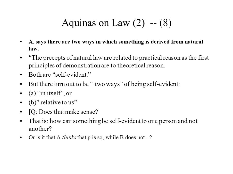 Aquinas on Law (2) -- (9) Is the following a different distinction?: (1) what follows logically from the Natural Law, and (2) as a specific application of what the Natural Law expresses in general terms.