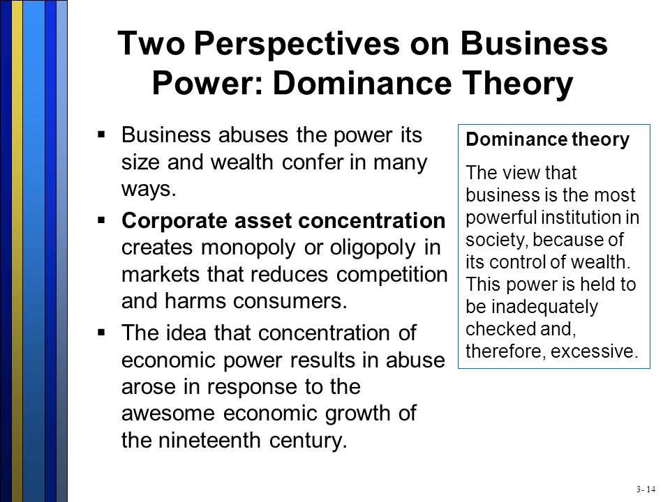 3- 14 Two Perspectives on Business Power: Dominance Theory  Business abuses the power its size and wealth confer in many ways.