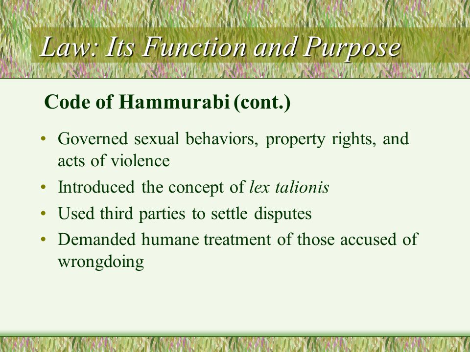 Law: Its Function and Purpose Governed sexual behaviors, property rights, and acts of violence Introduced the concept of lex talionis Used third parti