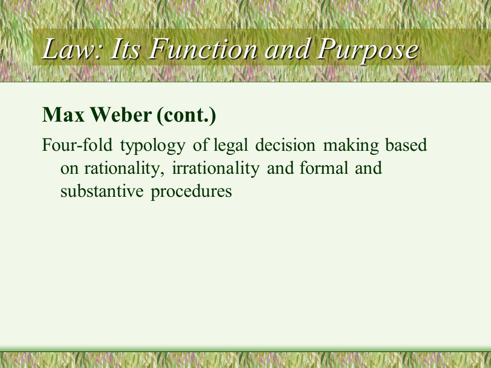 Law: Its Function and Purpose Four-fold typology of legal decision making based on rationality, irrationality and formal and substantive procedures Ma