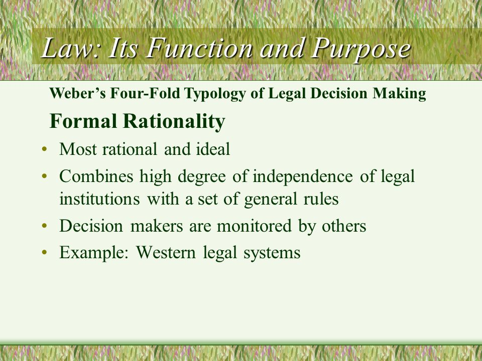 Law: Its Function and Purpose Most rational and ideal Combines high degree of independence of legal institutions with a set of general rules Decision