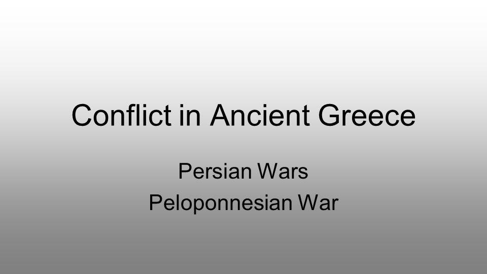Conflict in Ancient Greece Persian Wars Peloponnesian War