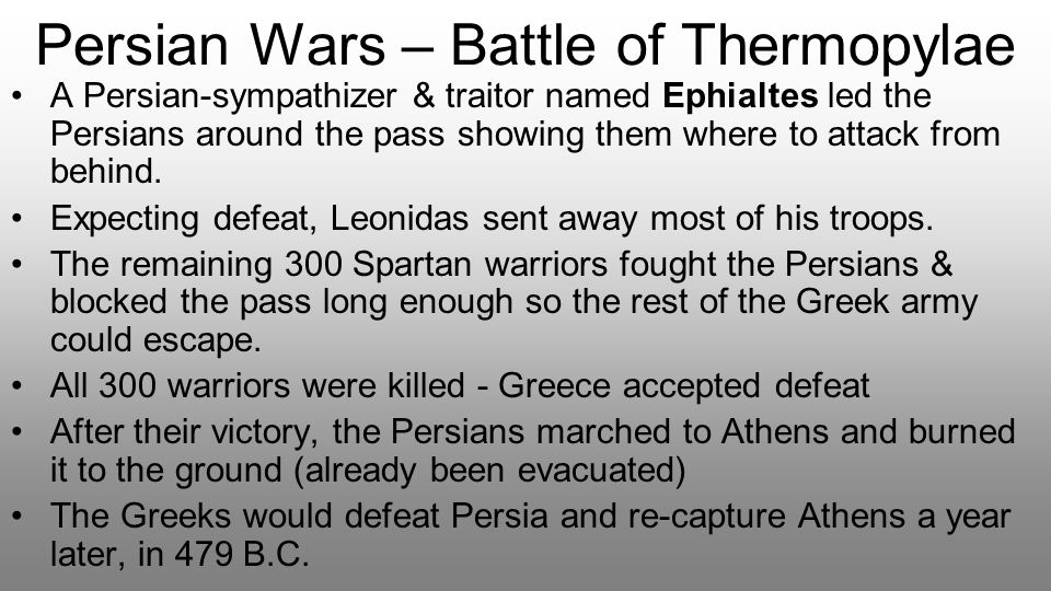 Persian Wars – Battle of Thermopylae A Persian-sympathizer & traitor named Ephialtes led the Persians around the pass showing them where to attack fro