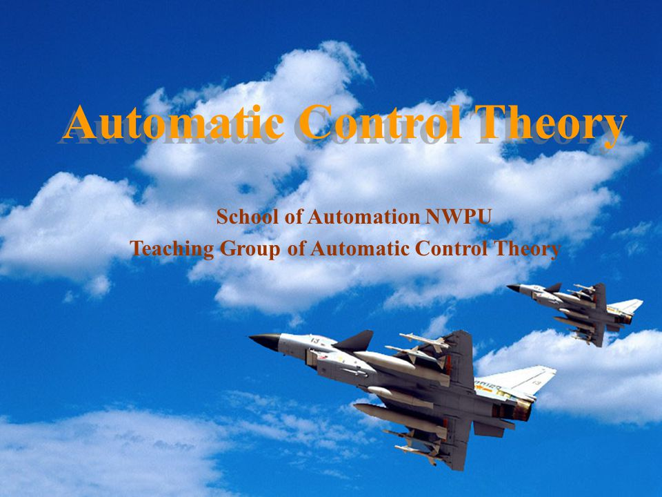 Automatic Control Theory School of Automation NWPU Teaching Group of Automatic Control Theory