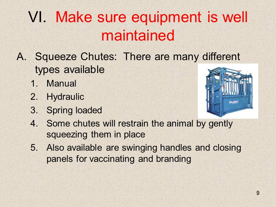 9 VI. Make sure equipment is well maintained A.Squeeze Chutes: There are many different types available 1.Manual 2.Hydraulic 3.Spring loaded 4.Some ch