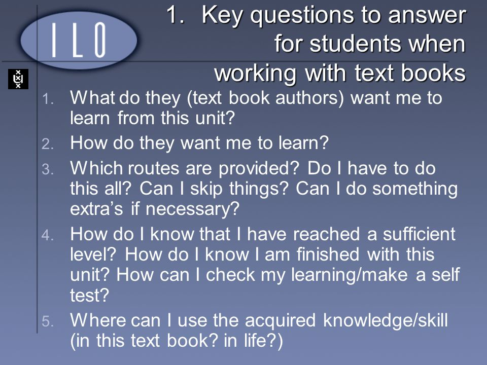 1.Key questions to answer for students when working with text books 1. What do they (text book authors) want me to learn from this unit? 2. How do the