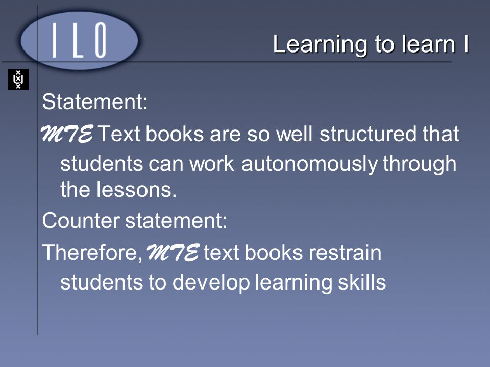 Statement: MTE Text books are so well structured that students can work autonomously through the lessons. Counter statement: Therefore, MTE text books