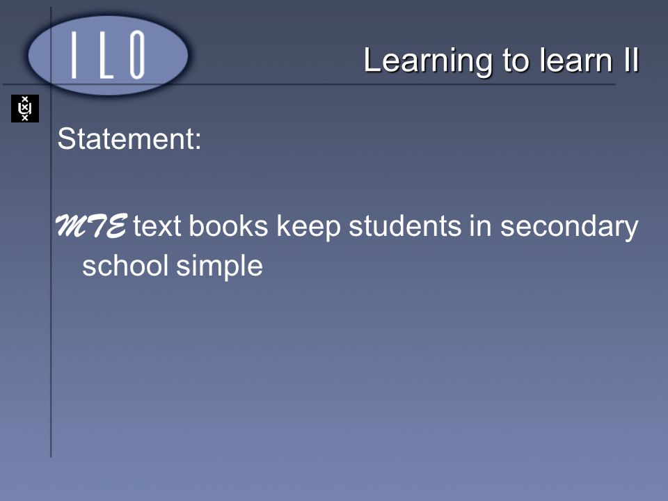 Learning to learn II Statement: MTE text books keep students in secondary school simple