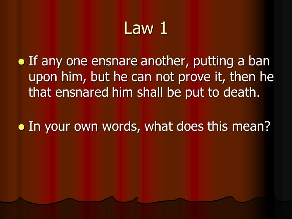 Law 1 If any one ensnare another, putting a ban upon him, but he can not prove it, then he that ensnared him shall be put to death.