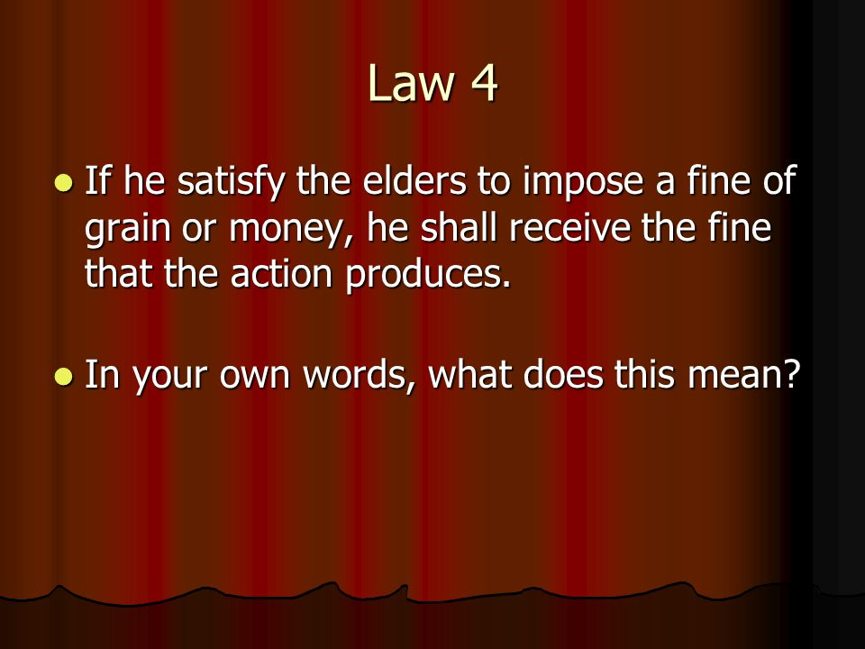 Law 4 If he satisfy the elders to impose a fine of grain or money, he shall receive the fine that the action produces.