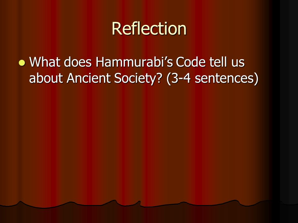 Reflection What does Hammurabi's Code tell us about Ancient Society.