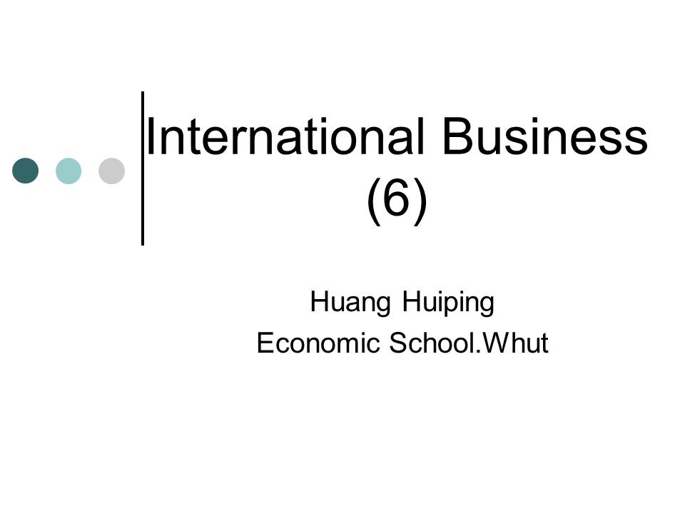 International Business (6) Huang Huiping Economic School.Whut