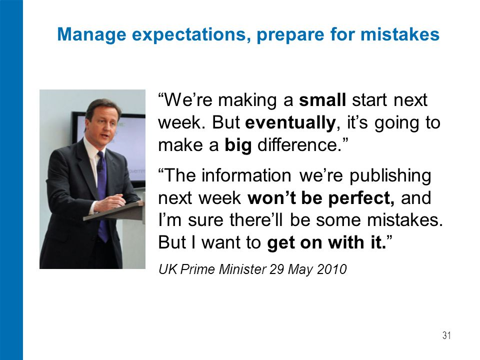 """Manage expectations, prepare for mistakes 31 """"We're making a small start next week. But eventually, it's going to make a big difference."""" """"The informa"""