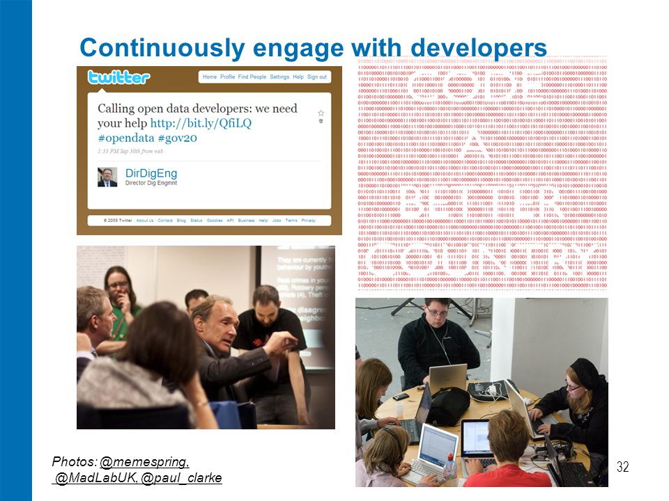 Photos: @memespring, @MadLabUK, @paul_clarke Continuously engage with developers 32