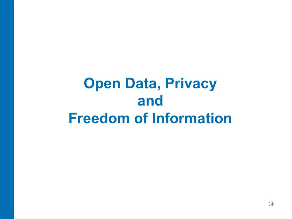 Open Data, Privacy and Freedom of Information 36