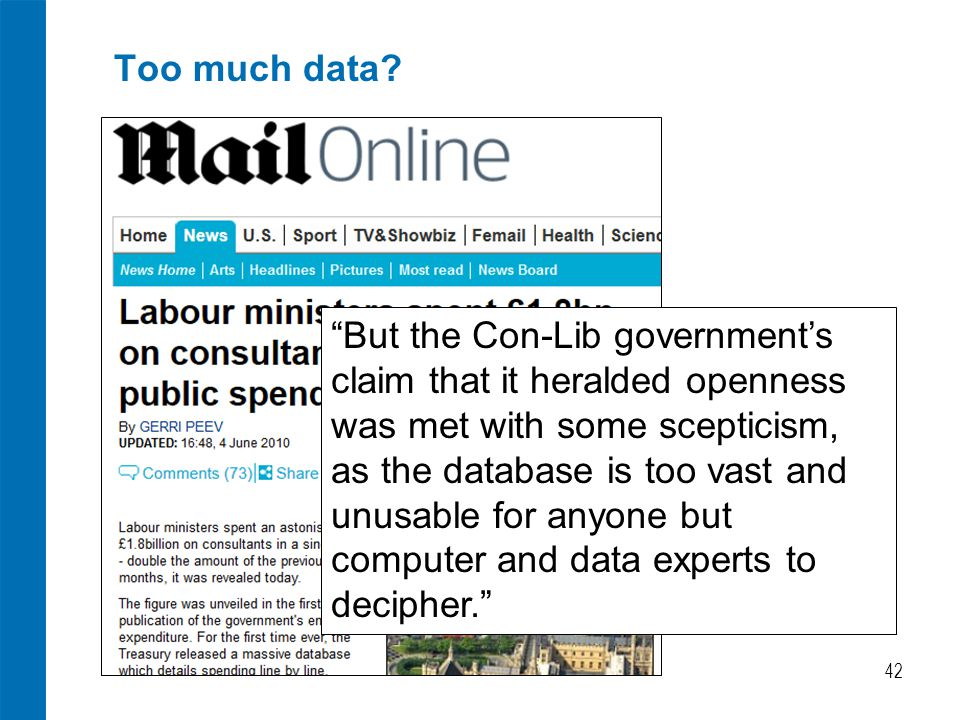 """Too much data? 42 """"But the Con-Lib government's claim that it heralded openness was met with some scepticism, as the database is too vast and unusable"""