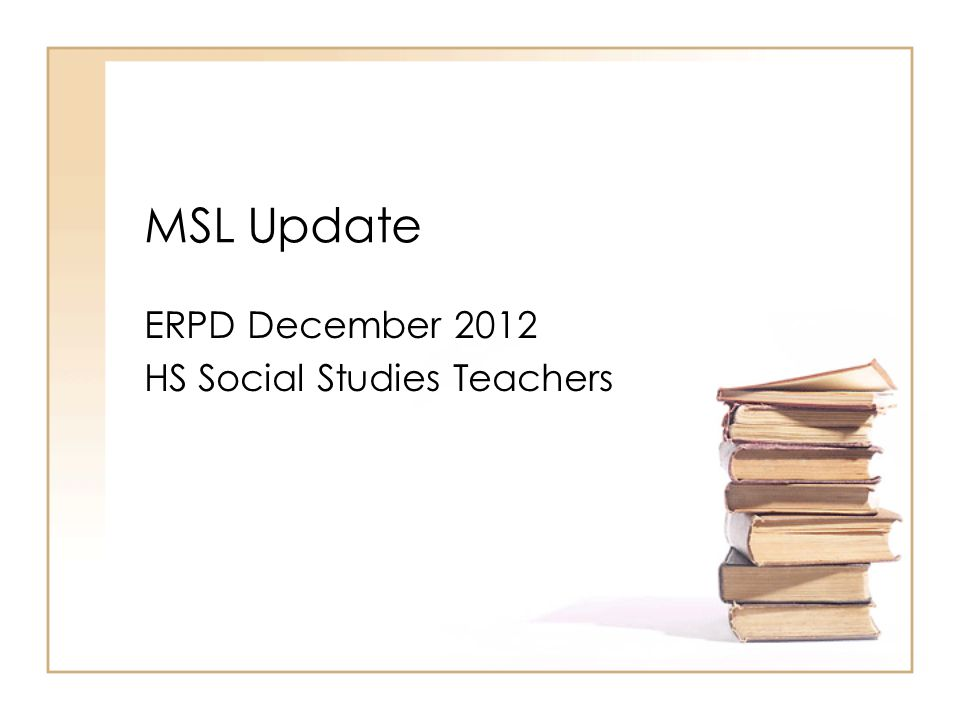 MSL Update ERPD December 2012 HS Social Studies Teachers