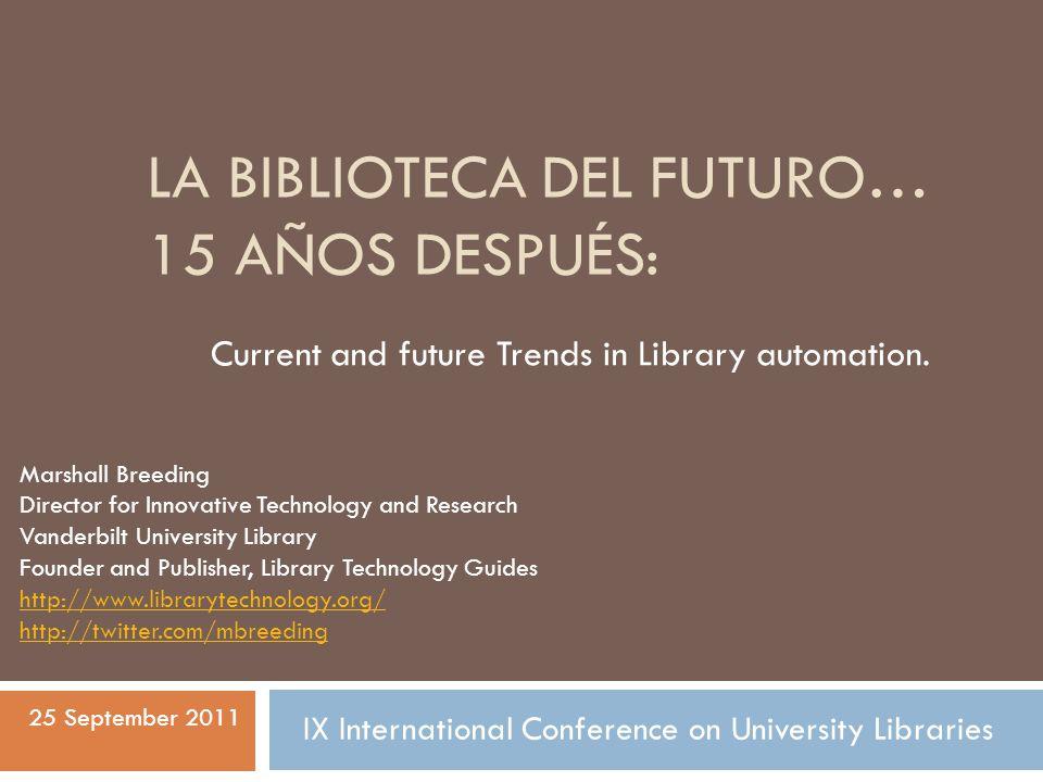 LA BIBLIOTECA DEL FUTURO… 15 AÑOS DESPUÉS: Current and future Trends in Library automation.