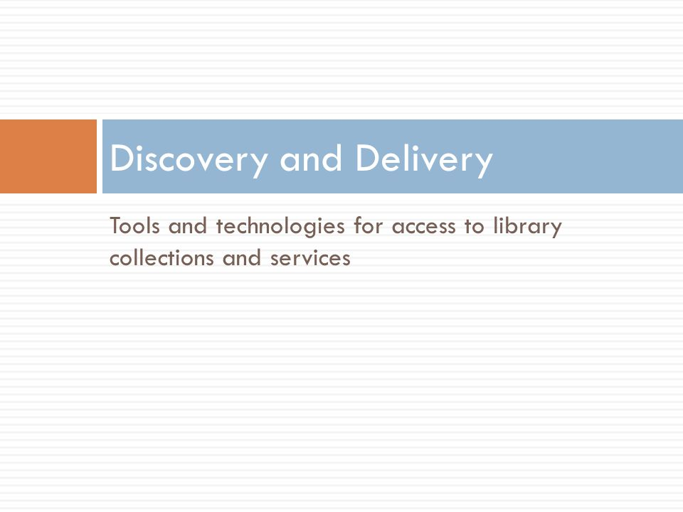 Tools and technologies for access to library collections and services Discovery and Delivery