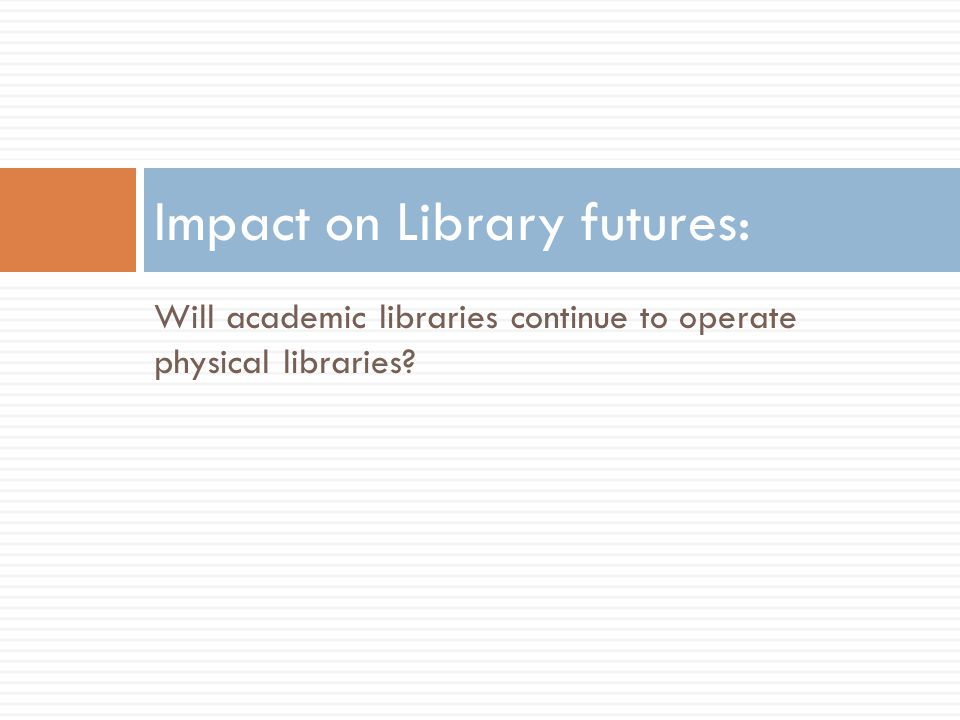 Will academic libraries continue to operate physical libraries? Impact on Library futures: