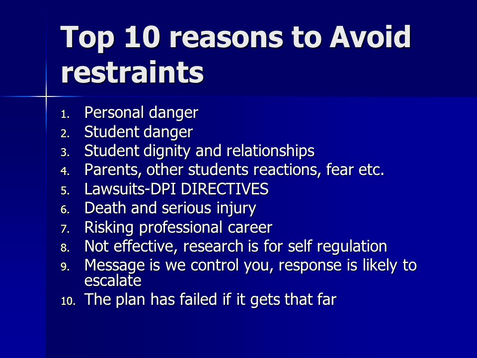 Top 10 reasons to Avoid restraints 1.Personal danger 2.