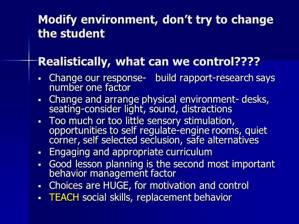 Modify environment, don't try to change the student Realistically, what can we control???.