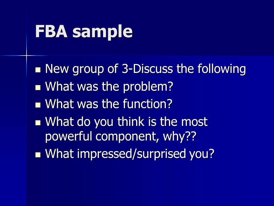 FBA sample New group of 3-Discuss the following New group of 3-Discuss the following What was the problem.