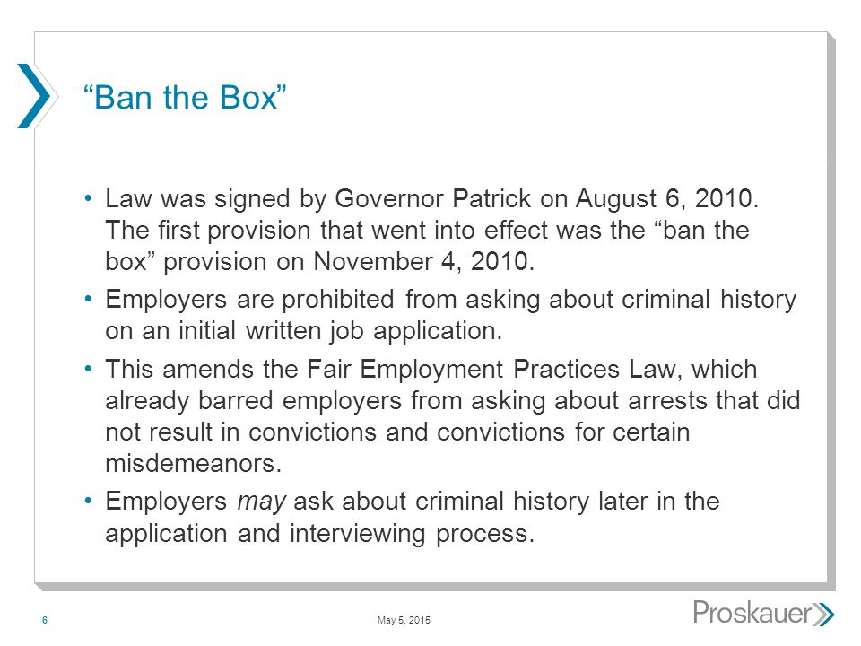 May 5, 20156 Ban the Box Law was signed by Governor Patrick on August 6, 2010.