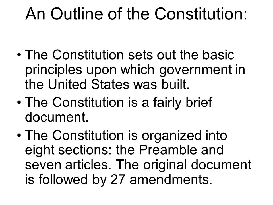 An Outline of the Constitution: The Constitution sets out the basic principles upon which government in the United States was built.