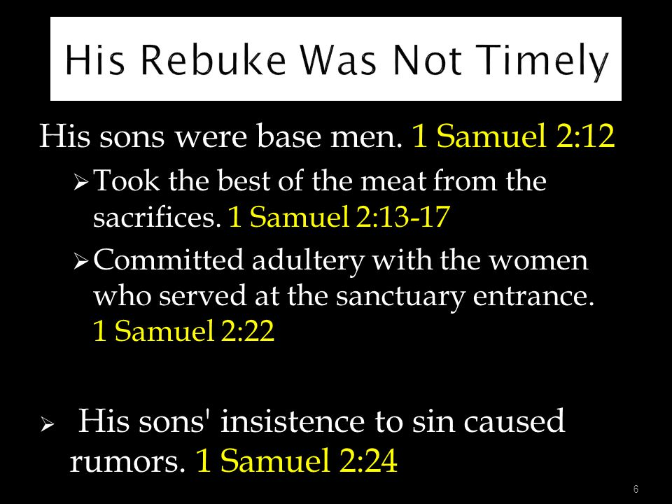 His sons were base men.1 Samuel 2:12  Took the best of the meat from the sacrifices.