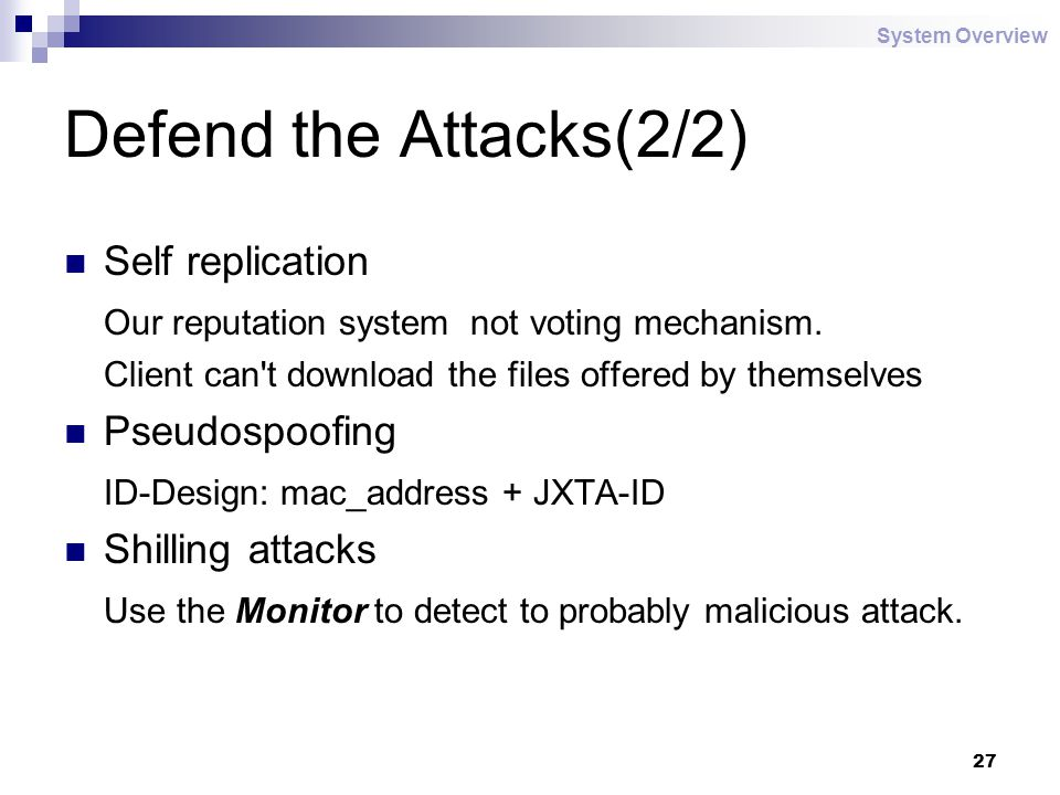 27 Defend the Attacks(2/2) Self replication Our reputation system not voting mechanism.