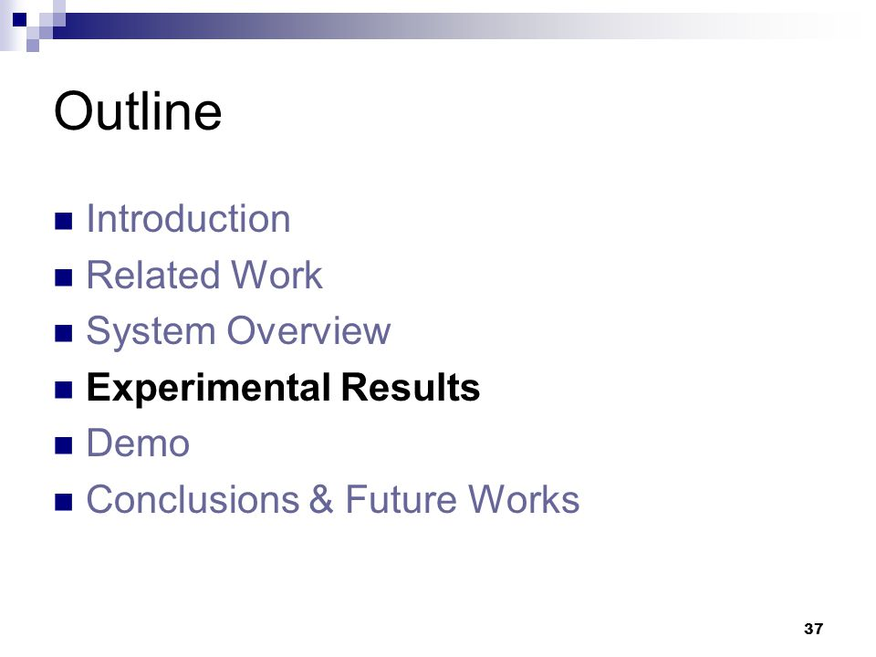 37 Outline Introduction Related Work System Overview Experimental Results Demo Conclusions & Future Works