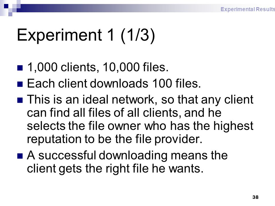 38 Experiment 1 (1/3) 1,000 clients, 10,000 files.