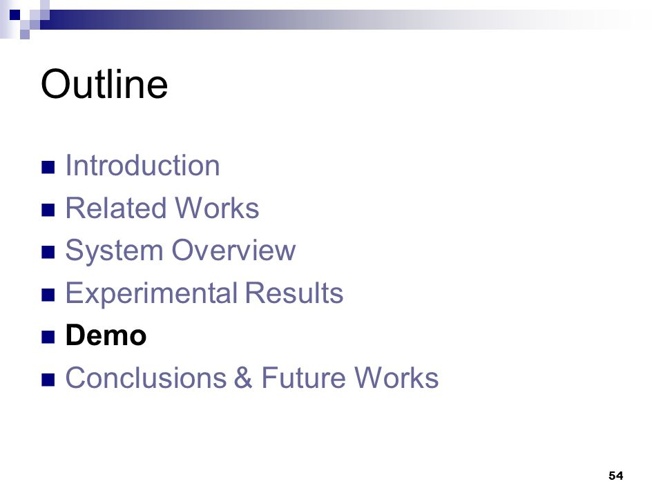 54 Outline Introduction Related Works System Overview Experimental Results Demo Conclusions & Future Works