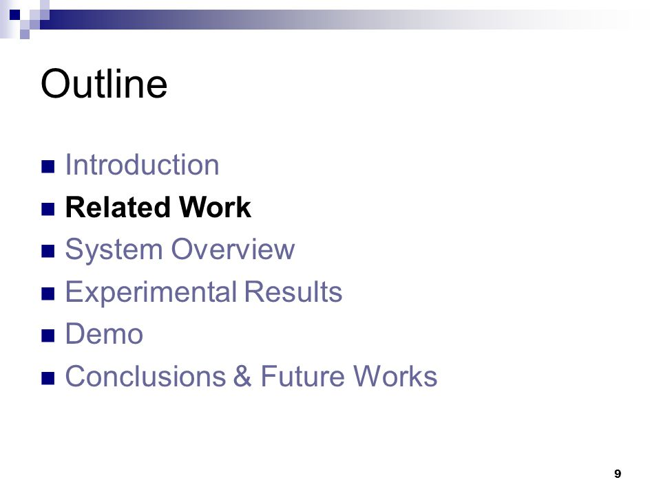 9 Outline Introduction Related Work System Overview Experimental Results Demo Conclusions & Future Works