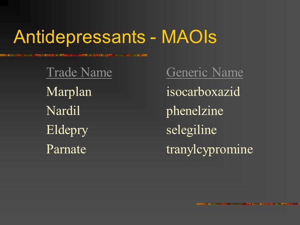 Antidepressants - MAOIs Trade NameGeneric Name Marplanisocarboxazid Nardilphenelzine Eldepryselegiline Parnatetranylcypromine