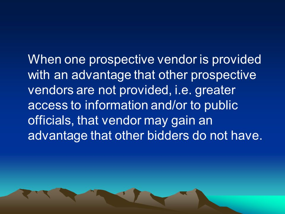 When one prospective vendor is provided with an advantage that other prospective vendors are not provided, i.e.