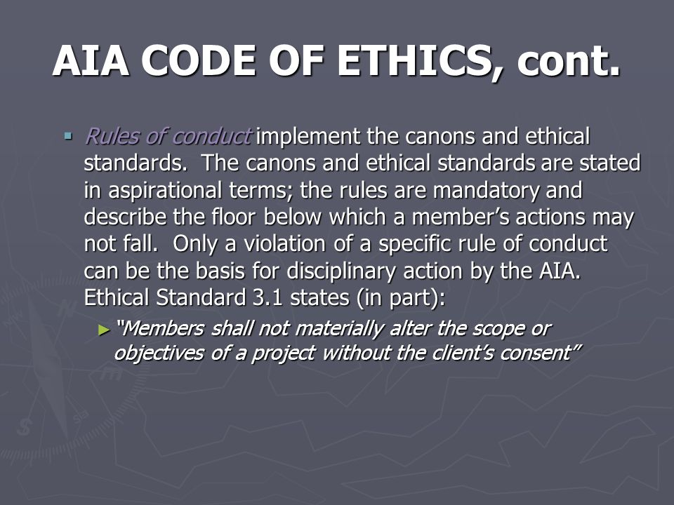 AIA CODE OF ETHICS, cont.  Rules of conduct implement the canons and ethical standards.